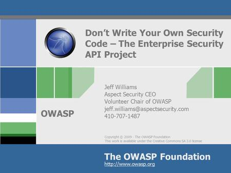 Copyright © 2009 - The OWASP Foundation This work is available under the Creative Commons SA 3.0 license The OWASP Foundation OWASP