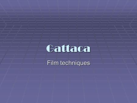 "Gattaca Film techniques. Mise en Scene  pronounced ""meez aun sen""  French term meaning 'staging the action'. Refers to all the visual elements within."