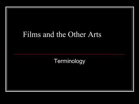 Films and the Other Arts Terminology. The Short Guide to Writing About Films, Carrigan, Chapter 3 Narrative The story is all the events that are presented.
