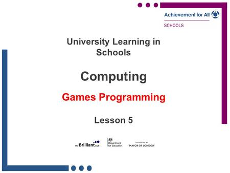 University Learning in Schools Computing Games Programming Lesson 5.