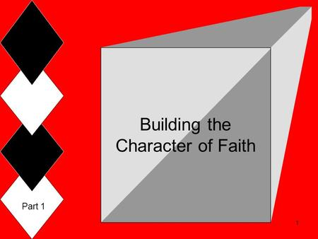Building the Character of Faith Part 1 1. Rises above the worldRises above the world  Love enemies, Matt 5:44-45  Die for a brother, 1 Jno 3:16  Die.