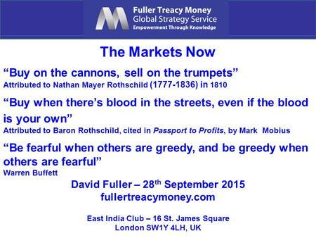 "The Markets Now ""Buy on the cannons, sell on the trumpets"" Attributed to Nathan Mayer Rothschild (1777-1836) in 1810 ""Buy when there's blood in the streets,"