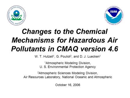 W. T. Hutzell 1, G. Pouliot 2, and D. J. Luecken 1 1 Atmospheric Modeling Division, U. S. Environmental Protection Agency 2 Atmospheric Sciences Modeling.