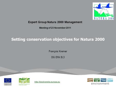 Setting conservation objectives for Natura 2000 François Kremer DG ENV.B.3 Expert Group Natura 2000 Management Meeting of 23 November 2011