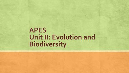 APES Unit II: Evolution and Biodiversity. Genetics 101 ▪ Evolution: Change in genetic composition of a population over time ▪ population: all individuals.
