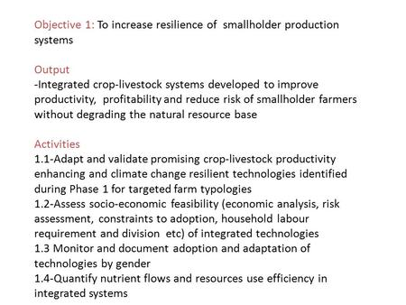 Objective 1: To increase resilience of smallholder production systems Output -Integrated crop-livestock systems developed to improve productivity, profitability.