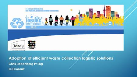 Adoption of efficient waste collection logistic solutions Chris Liebenberg Pr Eng CJLConsult.