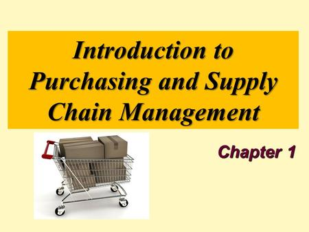 Introduction to Purchasing and Supply Chain Management Chapter 1.