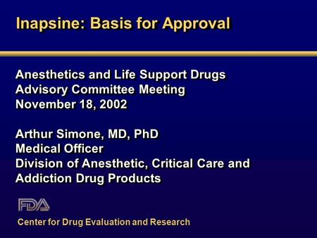 Inapsine: Basis for Approval Anesthetics and Life Support Drugs Advisory Committee Meeting November 18, 2002 Arthur Simone, MD, PhD Medical Officer Division.
