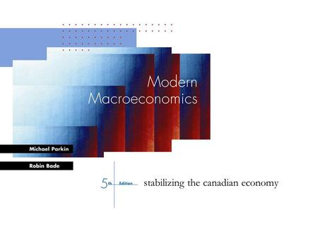 Bade-Parkin: Modern Macroeconomics, 4 th Edition, © Prentice Hall Canada, 2000 CHAPTER 1 stabilizing the canadian economy.