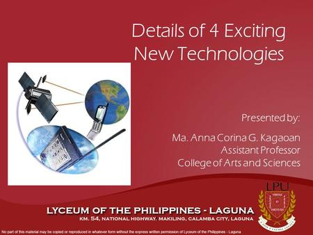 1 Details of 4 Exciting New Technologies Presented by: Ma. Anna Corina G. Kagaoan Assistant Professor College of Arts and Sciences.