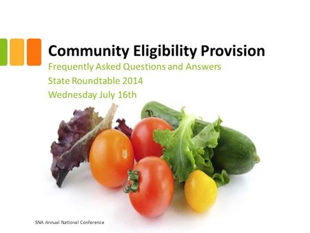 Community Eligibility Provision Frequently Asked Questions and Answers State Roundtable 2014 Wednesday July 16th SNA Annual National Conference.