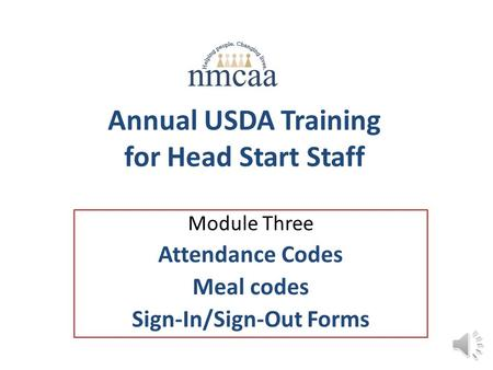 Annual USDA Training for Head Start Staff Module Three Attendance Codes Meal codes Sign-In/Sign-Out Forms.