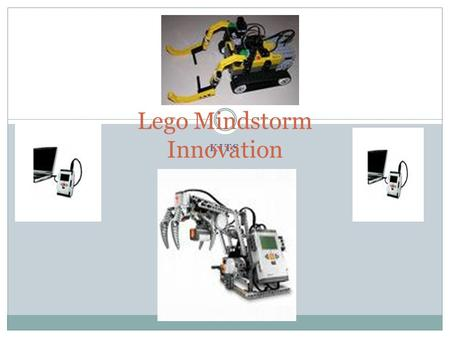 KITS Lego Mindstorm Innovation. The Need? The need to use technology to help students with their learning To increase students' competence in Mathematics,