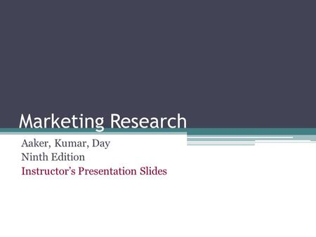Marketing Research Aaker, Kumar, Day Ninth Edition Instructor's Presentation Slides.