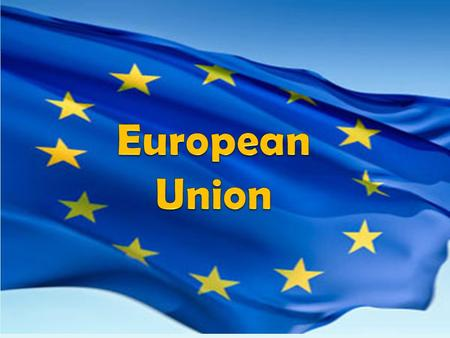 Purpose of the European Union For its members to work together for advantages that would be out of their reach if each were working alone Believe that.