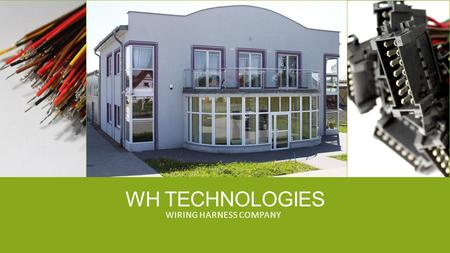 WH TECHNOLOGIES WIRING HARNESS COMPANY. ABOUT COMPANY WH Technologies was established in March 2008, based on the experience of our foreign customer who.