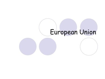 European Union. www.nationsonline.org European Union is made up of  27 nations (500 million people) Two newest countries that joined in 2007 were Bulgaria.