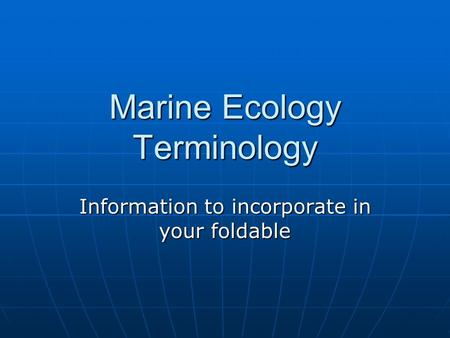 Marine Ecology Terminology Information to incorporate in your foldable.