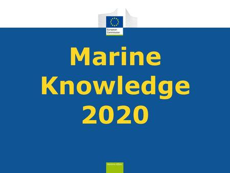 Marine Knowledge 2020. space data€400 million per year in-situ data> €1 billion per year cost of ocean observation in EU.
