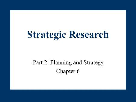 Strategic Research Part 2: Planning and Strategy Chapter 6.