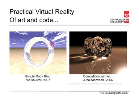 Practical Virtual Reality Of art and code... Competition winner, Juha Nieminen, 2006 Simple Ruby Ring Nic Shulver, 2007