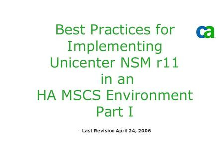 Best Practices for Implementing Unicenter NSM r11 in an HA MSCS Environment Part I -Last Revision April 24, 2006.
