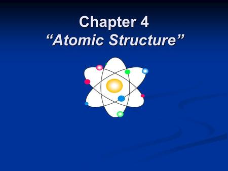 "Chapter 4 ""Atomic Structure"". Introduction to the Atom and Atomic Models."