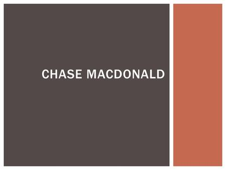 CHASE MACDONALD. GRADUATED FROM ARCADIA  Decided to go to Holy Family instead of Law School.  Work:  Part-time at Acme Markets.  Occasionally help.