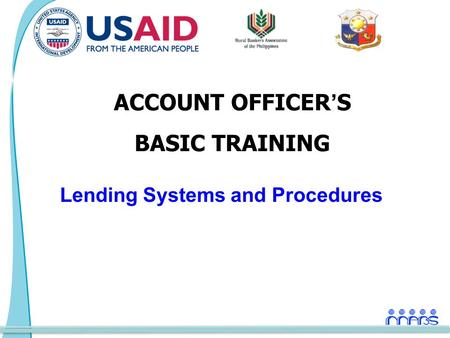 ACCOUNT OFFICER'S BASIC TRAINING Lending Systems and Procedures.