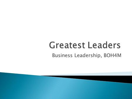 Business Leadership, BOH4M.  Leadership has been defined as a process through which a person influences and motivates others to get involved in accomplishment.