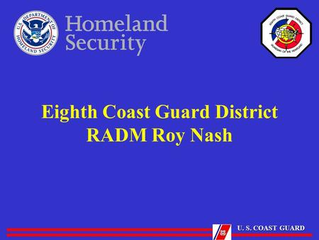 U. S. COAST GUARD Eighth Coast Guard District RADM Roy Nash.