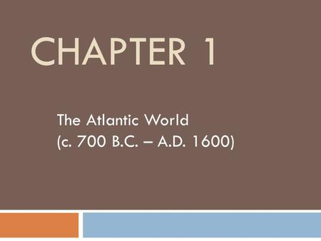 CHAPTER 1 The Atlantic World (c. 700 B.C. – A.D. 1600)
