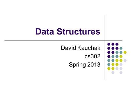 Data Structures David Kauchak cs302 Spring 2013. Data Structures What is a data structure? Way of storing data that facilitates particular operations.