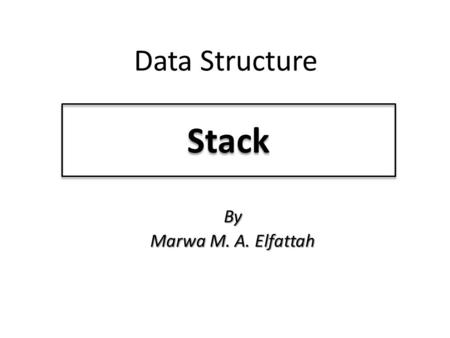 Stack Data Structure By Marwa M. A. Elfattah. Stack - What A stack is one of the most important non- primitive linear data structure in computer science.