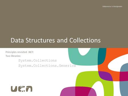 1 Principles revisited.NET: Two libraries: System.Collections System.Collections.Generics Data Structures and Collections.