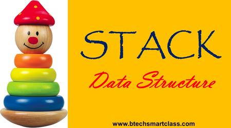 STACK Data Structure www.btechsmartclass.com. What is a STACK ? A stack is a container of elements that are inserted and removed according to the last-in.