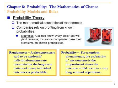 Chapter 8: Probability: The Mathematics of Chance Probability Models and Rules 1 Probability Theory  The mathematical description of randomness.  Companies.