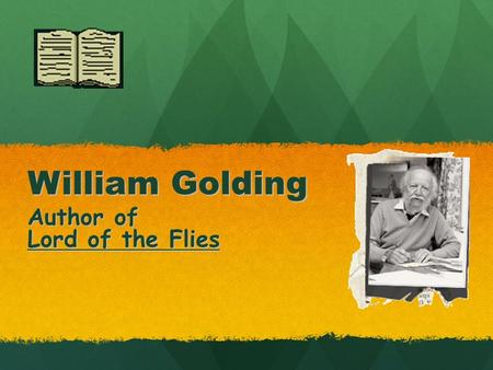 William Golding Author of Lord of the Flies. Biography Born on September 19, 1911 in Cornwall, England Born on September 19, 1911 in Cornwall, England.