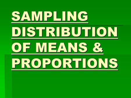 SAMPLING DISTRIBUTION OF MEANS & PROPORTIONS. SAMPLING AND SAMPLING VARIATION Sample Knowledge of students No. of red blood cells in a person Length of.