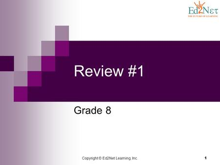 Copyright © Ed2Net Learning, Inc. 1 Review #1 Grade 8.