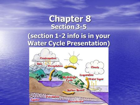 Chapter 8 Section 3-5 (section 1-2 info is in your Water Cycle Presentation)