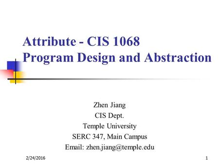 Attribute - CIS 1068 Program Design and Abstraction Zhen Jiang CIS Dept. Temple University SERC 347, Main Campus   12/24/2016.