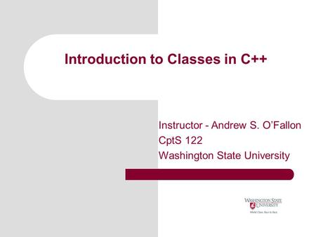 Introduction to Classes in C++ Instructor - Andrew S. O'Fallon CptS 122 Washington State University.