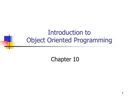 1 Introduction to Object Oriented Programming Chapter 10.