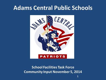 Adams Central Public Schools School Facilities Task Force Community Input November 5, 2014 1.