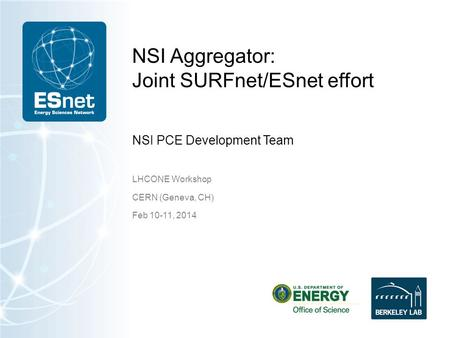 NSI Aggregator: Joint SURFnet/ESnet effort LHCONE Workshop CERN (Geneva, CH) Feb 10-11, 2014 NSI PCE Development Team.