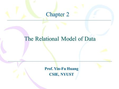 The Relational Model of Data Prof. Yin-Fu Huang CSIE, NYUST Chapter 2.