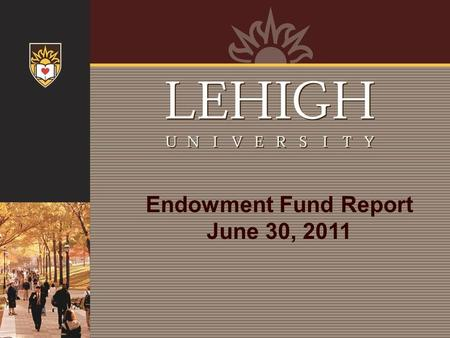Endowment Fund Report June 30, 2011. Table of Contents Introduction…………………………………….………………......….1 Endowment History………………………………........................…3.
