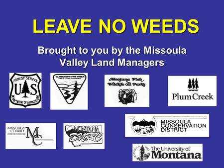 Brought to you by the Missoula Valley Land Managers LEAVE NO WEEDS.